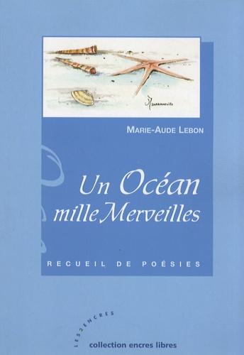 Marie-Aude Lebon - Un océan, mille merveilles.