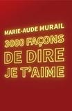 Marie-Aude Murail - 3000 façons de dire je t'aime.