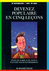Marie-Aude Murail et  Dupuy - Devenez populaire en cinq leçons.