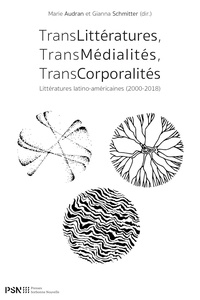 Marie Audran et Gianna Schmitter - Translittératures, Transmédialités, Transcorporalités - Littératures latino-américaines (2000-2018).