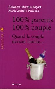 Marie Auffret-Pericone et Elisabeth Darchis-Bayart - 100% Parents, 100% couple - Quand le couple devient famille....