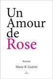 Marie B. Guérin - Un amour de Rose.