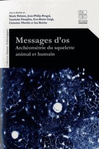 Marie Balasse et Jean-Philip Brugal - Messages d'os - Archéométrie du squelette animal et humain.