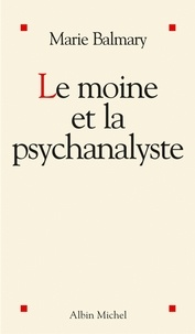Marie Balmary et Marie Balmary - Le Moine et la psychanalyste.
