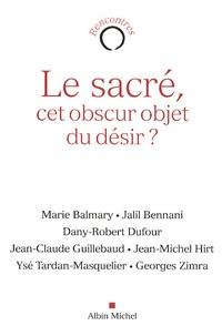 Marie Balmary et Jalil Bennani - Le sacré, cet obscur objet du désir ?.