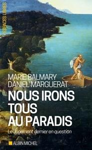Marie Balmary et Daniel Marguerat - Nous irons tous au paradis - Le Jugement dernier en question.