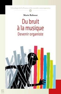Marie Baltazar - Du bruit à la musique - Devenir organiste.
