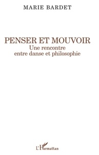 Marie Bardet - Penser et mouvoir - Une rencontre entre danse et philosophie.