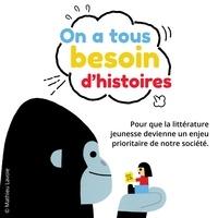 Marie Barguirdjian et Sophie Cadieux - On a tous besoin d'histoires - Pour que la littérature jeunesse devienne un enjeu prioritaire de notre société.
