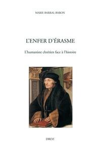 Marie Barral-Baron - L'Enfer d'Erasme - L'humaniste chrétien face à l'histoire.