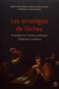 Marie Barral-Baron et Marie-Clarté Lagrée - Les stratégies de l'échec - Enquêtes sur l'action politique à l'époque moderne.