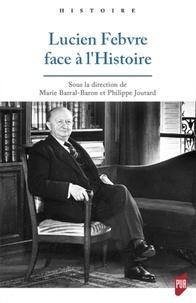 Marie Barral-Baron et Philippe Joutard - Lucien Febvre face à l'Histoire.