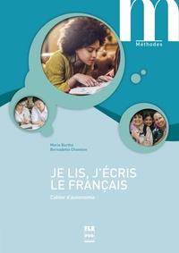 Marie Barthe et Bernadette Chovelon - Je lis, j'écris le français - Cahier d'autonomie.