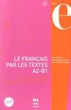 Marie Barthe et Bernadette Chovelon - Le français par les textes A2-B1 - Quarante-cinq textes de français facile avec exercices.