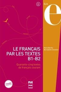 Marie Barthe et Bernadette Chovelon - Le français par les textes B1-B2 - Quarante-cinq textes de français courant.