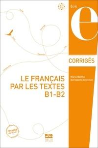 Marie Barthe et Bernadette Chovelon - Le français par les textes B1-B2 - Corrigés des exercices.
