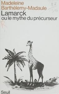Marie Barthélemy - Lamarck ou le Mythe du précurseur.