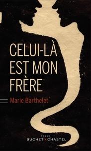 Marie Barthelet - Celui-là est mon frère.