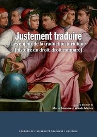 Marie Bassano et Wanda Mastor - Justement traduire - Les enjeux de la traductionjuridique (histoire du droit, droitcomparé).