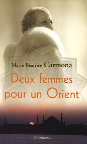 Marie-Béatrice Carmona - Deux femmes pour un Orient.