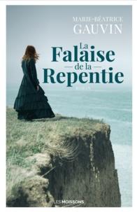 Marie-Béatrice Gauvin - La falaise de la repentie.