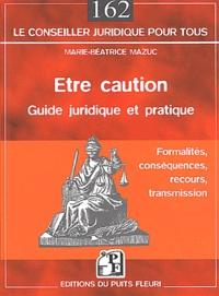 Marie-Béatrice Mazuc - Etre caution - Guide pratique et juridique.