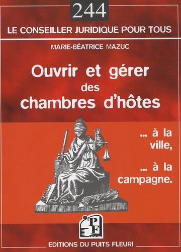 Marie-Béatrice Mazuc - Ouvrir et gérer des chambres d'hôtes.