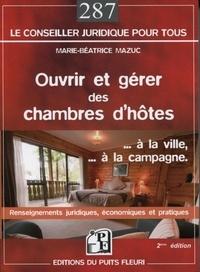 Ouvrir et gérer des chambres d'hôtes- A la ville, à la campagne - Marie-Béatrice Mazuc  