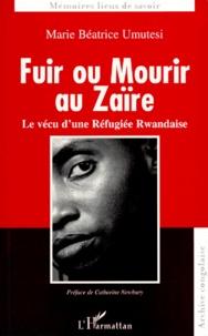 Marie-Béatrice Umutesi - Fuir ou mourir au Zaïre - Le vécu d'une Réfugiée Rwandaise.