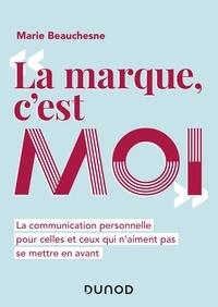 Marie Beauchesne - La marque, c'est moi - La communication personnelle pour celles et ceux qui n'aiment pas se mettre en avant.