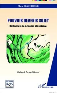Marie Beauchesne - Pourquoi devenir sujet - Un itinéraire de formation à la reliance.