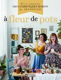 A fleur de pots - Petit grimoire des cosmétiques maison des Trappeuses.pdf