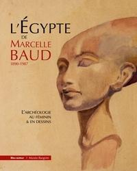 Marie Bèche-Wittmann et Christine Bouilloc - L'Egypte de Marcelle Baud 1890-1987 - L'archéologie au féminin & en dessins.