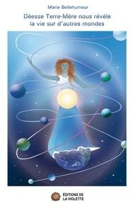 Marie Bellehumeur - Déesse Terre-Mère nous révèle la vie sur d'autres mondes.