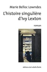 Marie Belloc Lowndes - L'histoire singulière d'Ivy Lexton.
