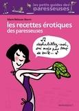 Marie Belouze-Storm - Les recettes érotiques des paresseuses.