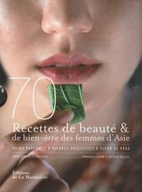 Marie-Bénédicte Gauthier et Emmanuel Layani - 70 recettes de beauté & de bien-être des femmes d'Asie - Soins parfumés & pierres précieuses à fleur de peau.