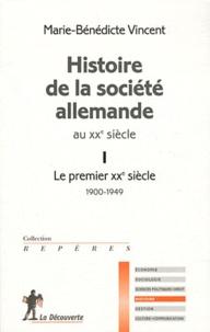 Marie-Bénédicte Vincent - Histoire de la société allemande au XXe siècle - Tome 1, Le premier XXe siècle, 1900-1949.