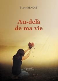 Marie Benoît - Au-delà de ma vie.