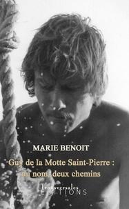 Marie Benoît - Guy de la motte saint pierre: un nom deux chemins.