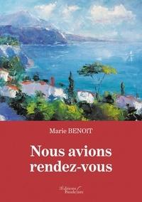 Marie Benoît - Nous avions rendez-vous.