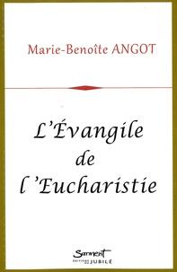 Marie-Benoîte Angot - L'Evangile de l'eucharistie.