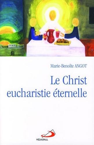 Marie-Benoîte Angot - Le Christ eucharistie éternelle.