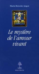 Marie-Benoîte Angot - Le mystère de l'amour vivant.