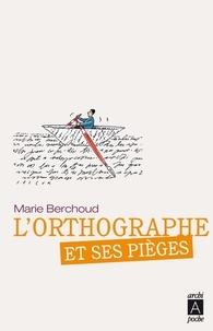 Marie Berchoud - L'orthographe et ses pièges.
