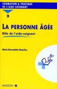 Marie-Bernadette Beaulieu - LA PERSONNE AGEE. - Tome 2, Rôle de l'aide-soignante.