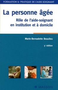 Marie-Bernadette Beaulieu - La personne âgée - Rôle de l'aide-soignant en institution et à domicile.