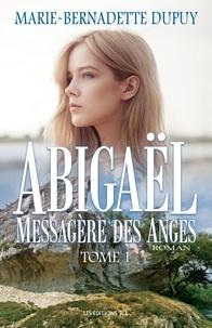 Marie-Bernadette Dupuy - Abigaël, messagère des anges  : Abigaël, messagère des anges - Tome 1.