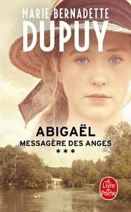 Marie-Bernadette Dupuy - Abigaël, messagère des anges Tome 3 : .