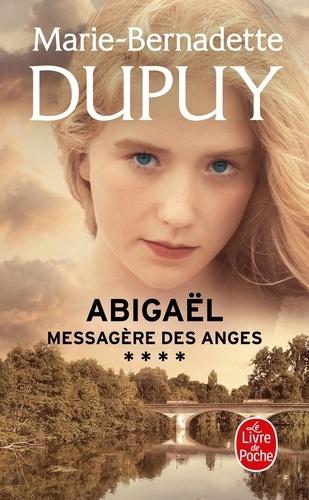 Marie-Bernadette Dupuy - Abigaël, messagère des anges Tome 4 : .